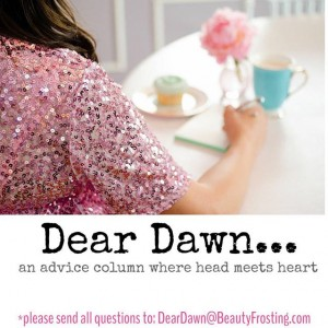 Dear Dawn in back, and more heartfelt than ever. I'm here to help.